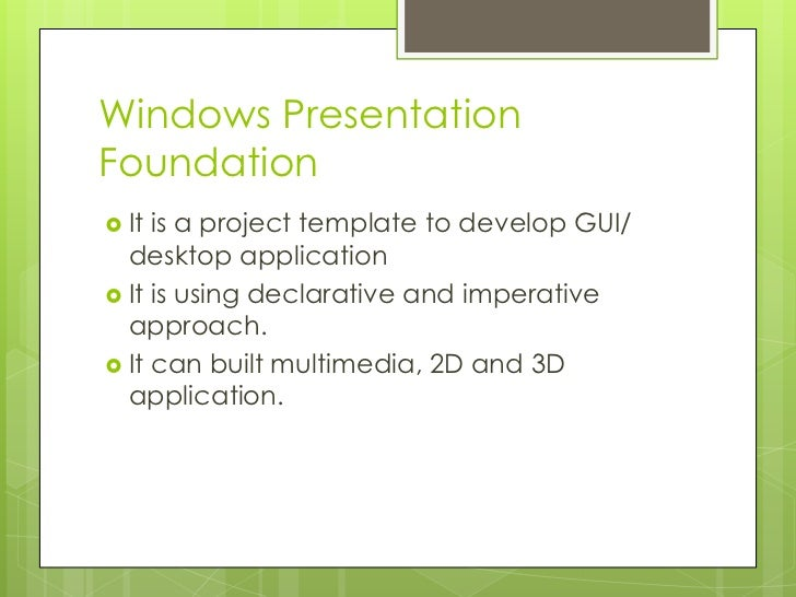 Windows PresentationFoundation It is a project template to develop GUI/  desktop application It is using declarative and...