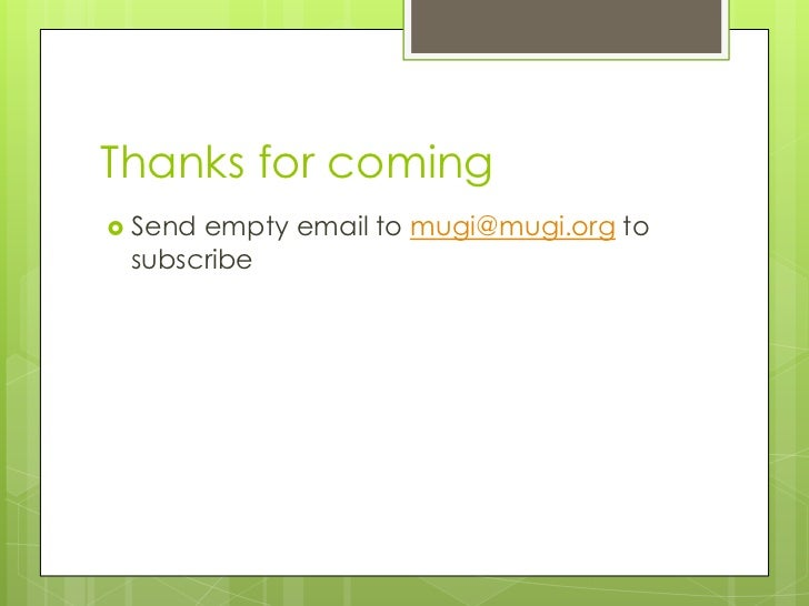 Thanks for coming Sendempty email to mugi@mugi.org to subscribe