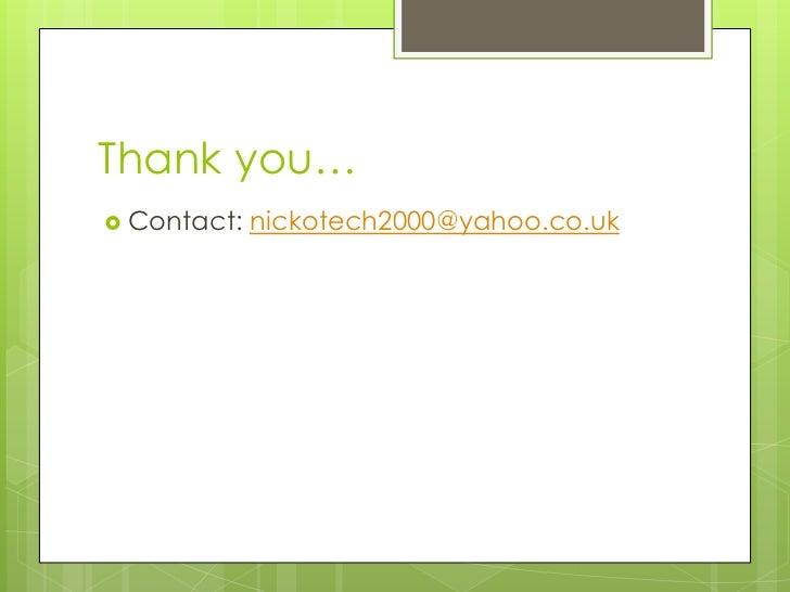 Thank you… Contact:   nickotech2000@yahoo.co.uk