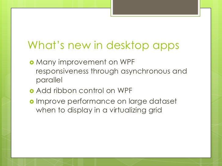 What's new in desktop apps Many  improvement on WPF  responsiveness through asynchronous and  parallel Add ribbon contro...