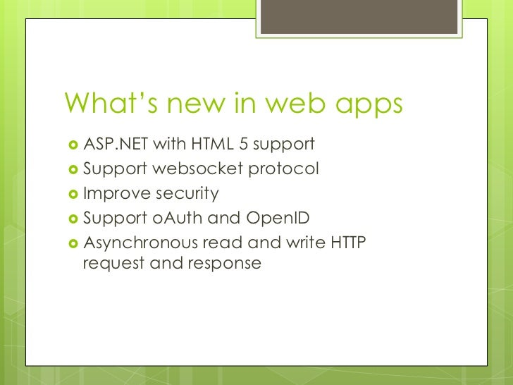 What's new in web apps ASP.NET with HTML 5 support Support websocket protocol Improve security Support oAuth and OpenI...