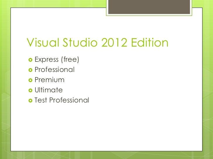 Visual Studio 2012 Edition Express (free) Professional Premium Ultimate Test Professional