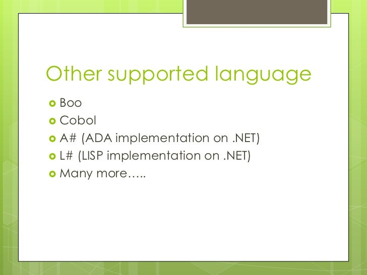 Other supported language Boo Cobol A#  (ADA implementation on .NET) L# (LISP implementation on .NET) Many more…..