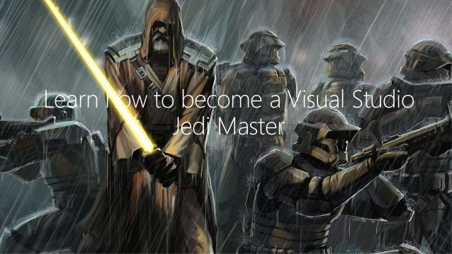 Learn how to become a Visual Studio Jedi Master