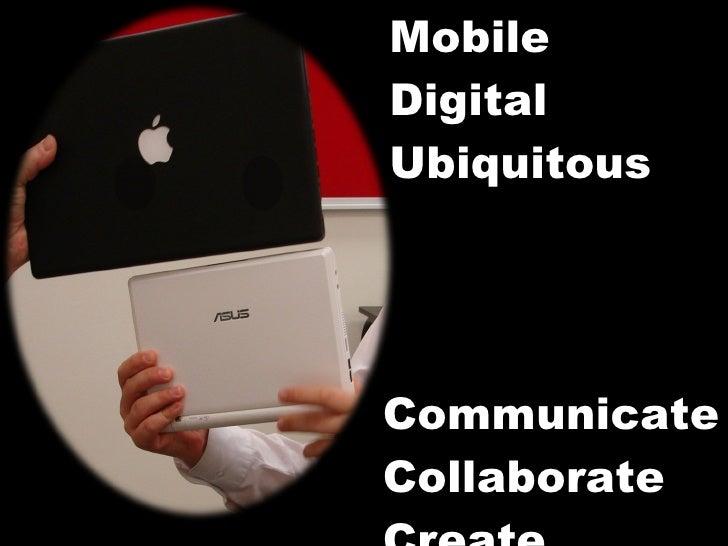 Mobile Digital Ubiquitous Communicate Collaborate Create