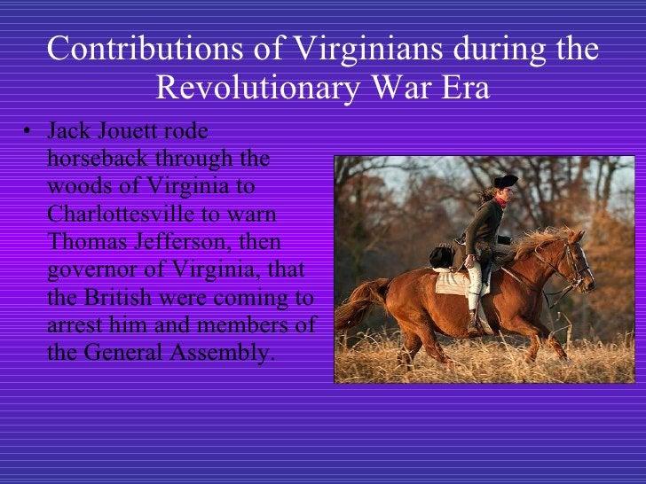 <ul><li>Jack Jouett rode horseback through the woods of Virginia to Charlottesville to warn Thomas Jefferson, then governo...