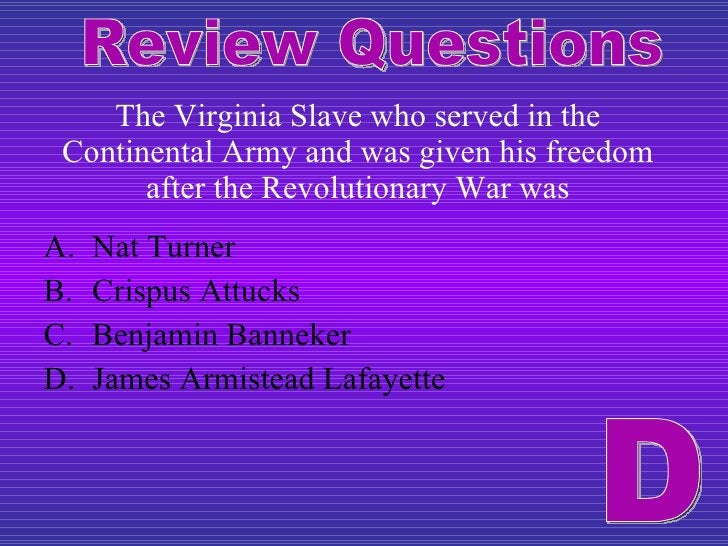 The Virginia Slave who served in the Continental Army and was given his freedom after the Revolutionary War was <ul><li>Na...