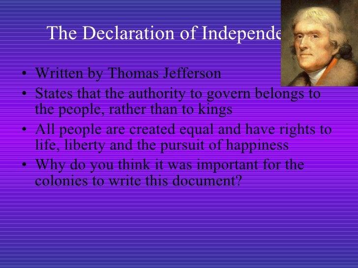 The Declaration of Independence <ul><li>Written by Thomas Jefferson </li></ul><ul><li>States that the authority to govern ...