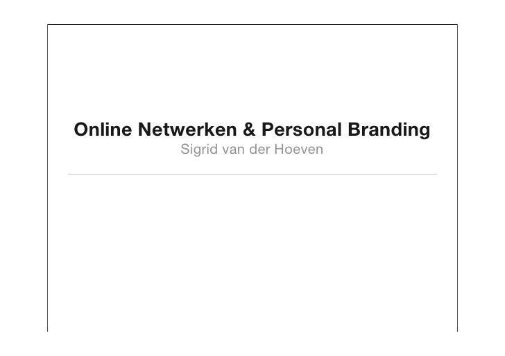 Online Netwerken & Personal Branding           Sigrid van der Hoeven