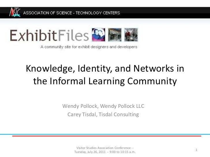 Knowledge, Identity, and Networks in the Informal Learning Community <br />Wendy Pollock, Wendy Pollock LLC<br />Carey Tis...