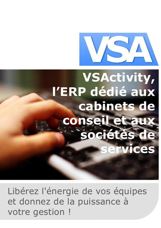 L'expertise technologique VSActivity, l'ERP dédié aux cabinets de conseil et aux sociétés de services Libérez l'énergie de...