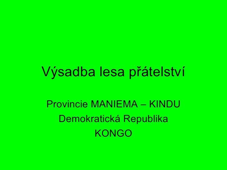 Výsadba lesa přátelství Provincie MANIEMA – KINDU Demokratická Republika KONGO