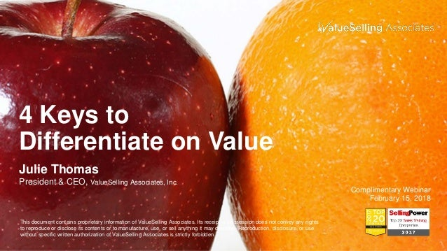 4 Keys to Differentiate on Value Julie Thomas President & CEO, ValueSelling Associates, Inc. Complimentary Webinar Februar...