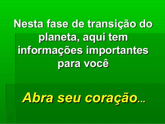 Nesta fase de transição doNesta fase de transição do planeta, aqui templaneta, aqui tem informações importantesinformações...