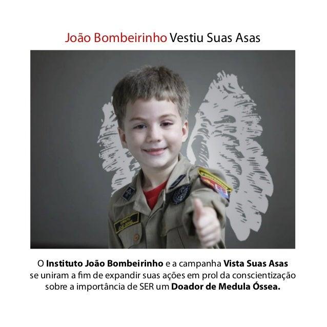João Bombeirinho Vestiu Suas Asas O Instituto João Bombeirinho e a campanha Vista Suas Asas se uniram a fim de expandir su...