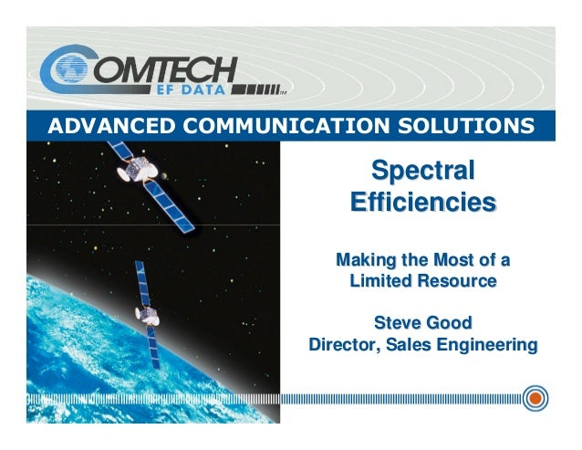 ADVANCED COMMUNICATION SOLUTIONS SpectralSpectral EfficienciesEfficiencies Making the Most of aMaking the Most of a Limite...