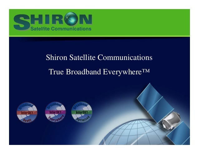 Shiron Satellite Communications True Broadband Everywhere™