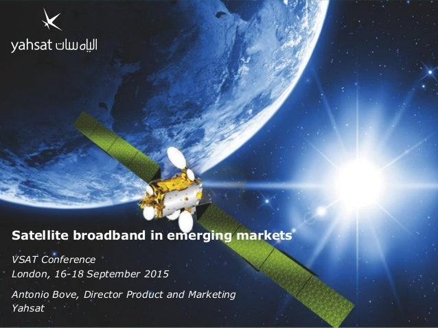 www.Yahsat.ae Satellite broadband in emerging markets VSAT Conference London, 16-18 September 2015 Antonio Bove, Director ...