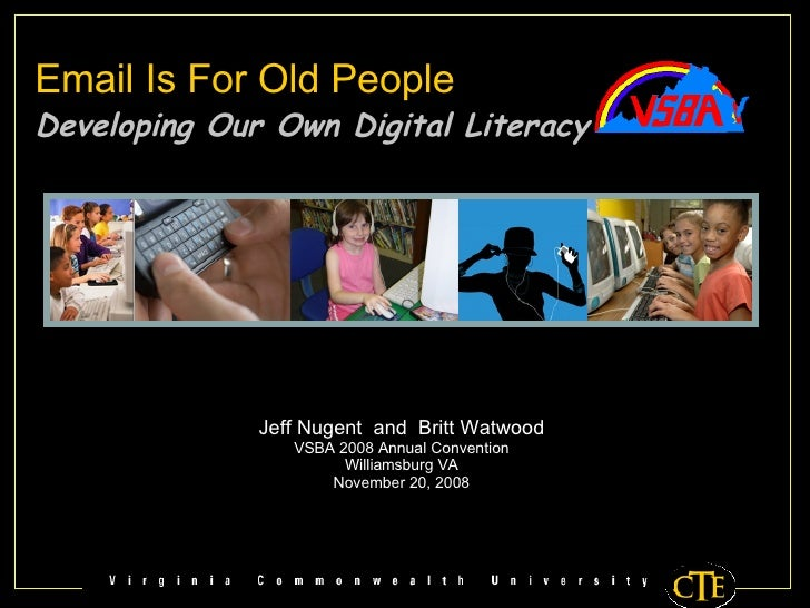 Email Is For Old People  Developing Our Own Digital Literacy Jeff Nugent  and  Britt Watwood VSBA 2008 Annual Convention W...