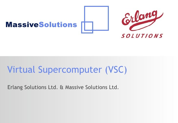 MassiveSolutionsVirtual Supercomputer (VSC)Erlang Solutions Ltd. & Massive Solutions Ltd.