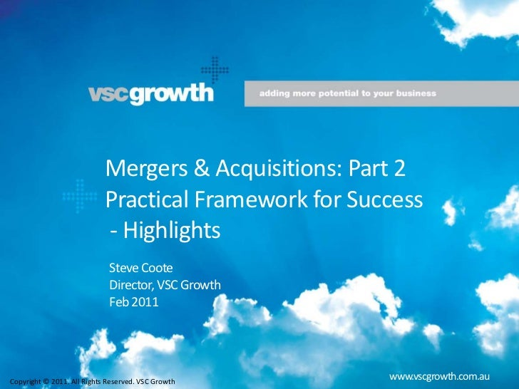 Mergers & Acquisitions: Part 2    Practical Framework for Success   - Highlights<br />Steve Coote<br />Director, VSC Gr...