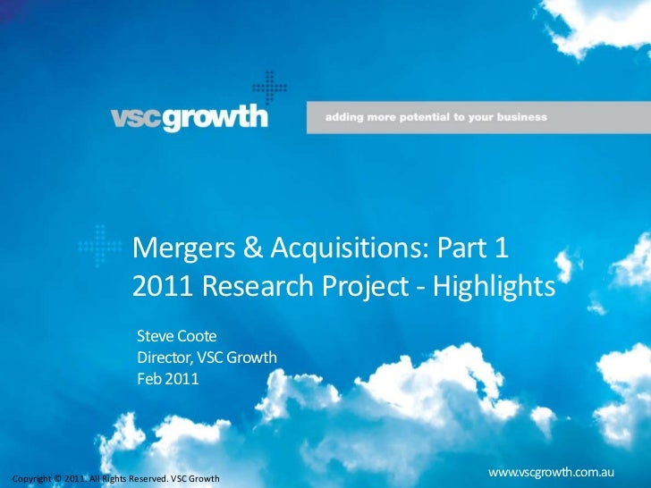 Mergers & Acquisitions: Part 1 2011 Research Project - Highlights <br />Steve Coote<br />Director, VSC Growth<br />Feb ...