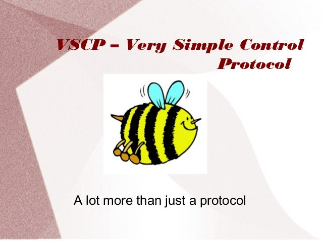 VSCP – Very Simple ControlProtocolA lot more than just a protocol