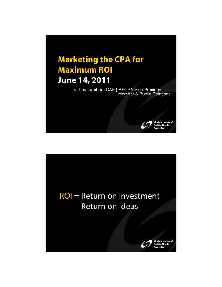 Marketing the CPA forMaximum ROIJune 14, 2011   > Tina Lambert, CAE | VSCPA Vice President,                         Member...
