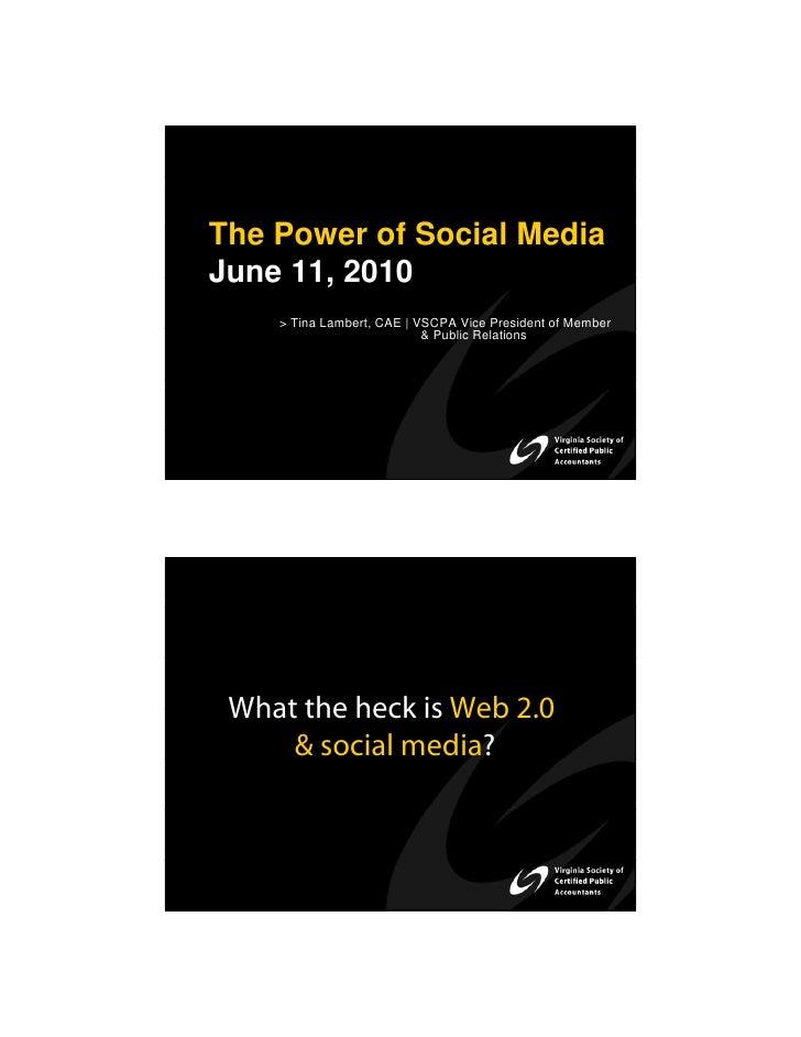 The Power of Social Media June 11, 2010     > Tina Lambert, CAE | VSCPA Vice President of Member                          ...
