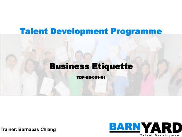 Talent Development Programme                     Business Etiquette                           TDP-BE-001-R1Trainer: Barnab...