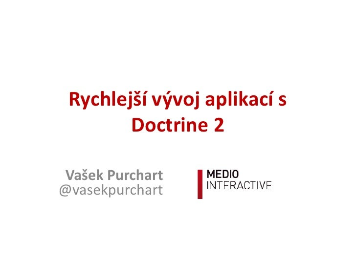 Rychlejší vývoj aplikací s        Doctrine 2 Vašek Purchart@vasekpurchart