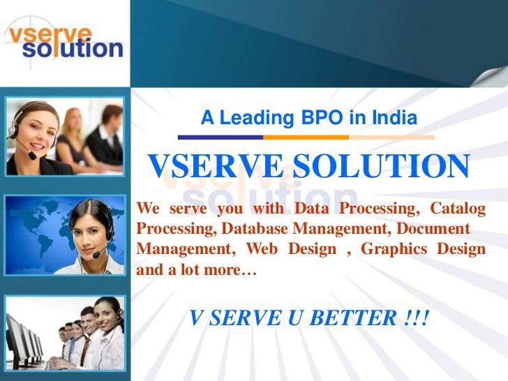 A Leading BPO in India VSERVE SOLUTIONWe serve you with Data Processing, CatalogProcessing, Database Management, DocumentM...