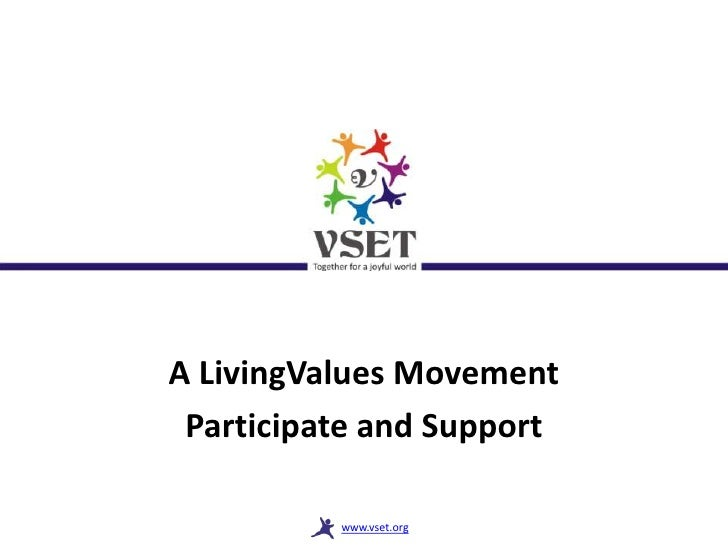 A LivingValues Movement Participate and Support          www.vset.org