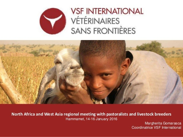 vsf-international.org North Africa and West Asia regional meeting with pastoralists and livestock breeders Hammamet, 14-16...