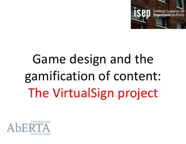 Game design and the gamification of content: The VirtualSign project