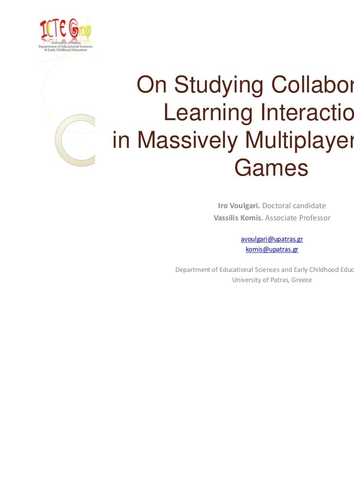On Studying Collaborative     Learning Interactionsin Massively Multiplayer Online            Games                   Iro...