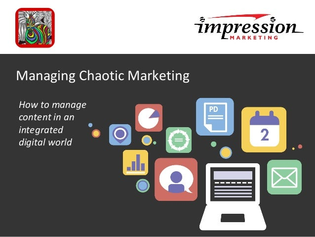 Marketing Planning Overview Date Managing Chaotic Marketing How to manage content in an integrated digital world