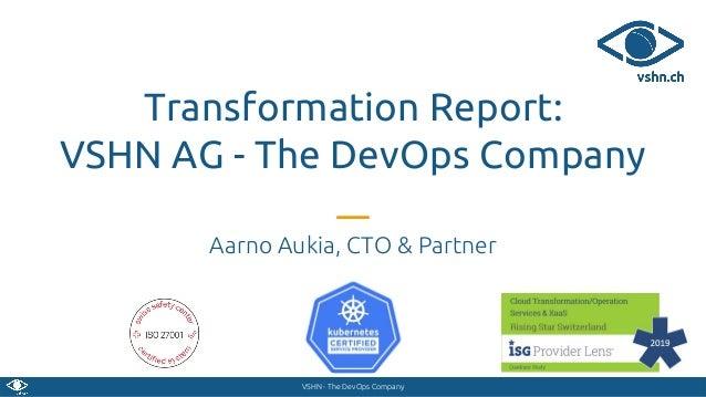 VSHN - The DevOps Company Transformation Report: VSHN AG - The DevOps Company Aarno Aukia, CTO & Partner