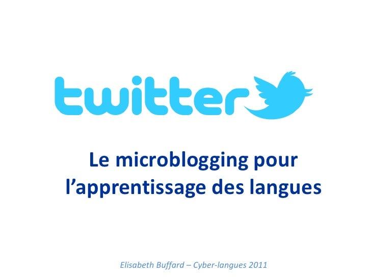 Le microblogging pour l'apprentissage des langues<br />Elisabeth Buffard– Cyber-langues 2011<br />
