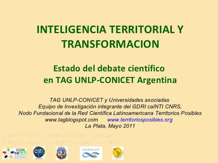 INTELIGENCIA TERRITORIAL Y TRANSFORMACION   Estado del debate científico  en TAG UNLP-CONICET Argentina TAG UNLP-CONICET y...