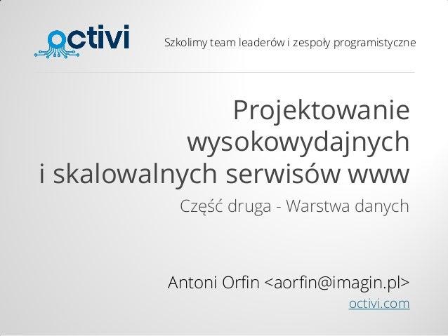 Szkolimy team leaderów i zespoły programistyczne Projektowanie wysokowydajnych i skalowalnych serwisów www Część druga - W...