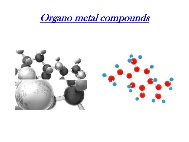 Organo metal compounds