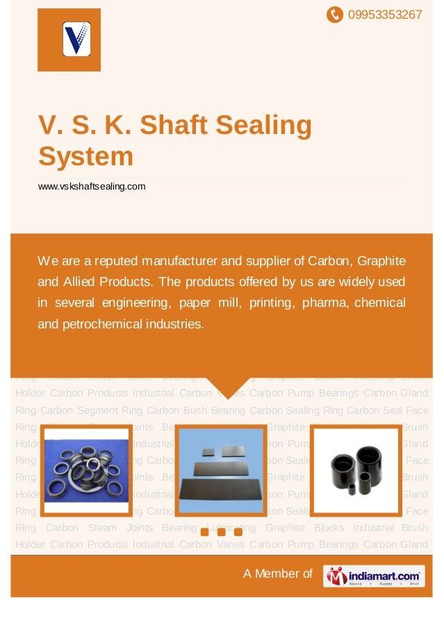 09953353267A Member ofV. S. K. Shaft SealingSystemwww.vskshaftsealing.comCarbon Products Industrial Carbon Vanes Carbon Pu...