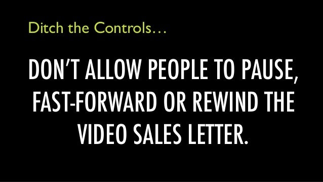 DON'T ALLOW PEOPLE TO PAUSE, FAST-FORWARD OR REWIND THE VIDEO SALES LETTER. Ditch the Controls…