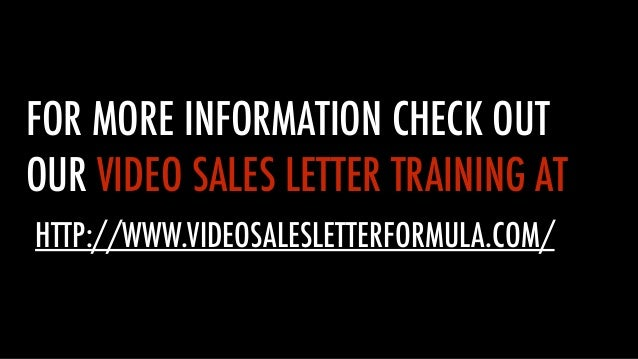 FOR MORE INFORMATION CHECK OUT OUR VIDEO SALES LETTER TRAINING AT HTTP://WWW.VIDEOSALESLETTERFORMULA.COM/