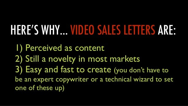 HERE'S WHY… VIDEO SALES LETTERS ARE: 1) Perceived as content  2) Still a novelty in most markets  3) Easy and fast to cr...
