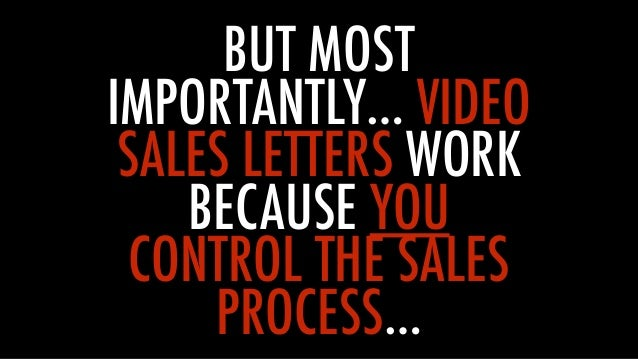 BUT MOST IMPORTANTLY… VIDEO SALES LETTERS WORK BECAUSE YOU CONTROL THE SALES PROCESS…