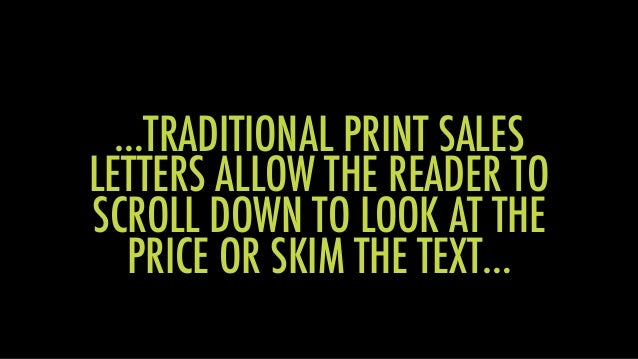 ! …TRADITIONAL PRINT SALES LETTERS ALLOW THE READER TO SCROLL DOWN TO LOOK AT THE PRICE OR SKIM THE TEXT…