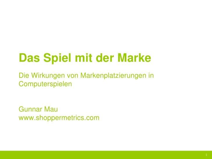 Das Spiel mit der Marke Die Wirkungen von Markenplatzierungen in Computerspielen   Gunnar Mau www.shoppermetrics.com      ...