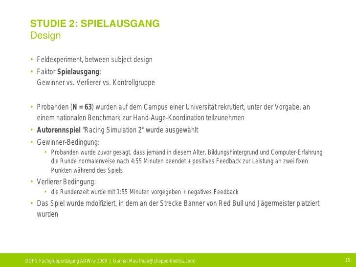 STUDIE 2: SPIELAUSGANG  Design   • Feldexperiment, between subject design  • Faktor Spielausgang:    Gewinner vs. Verliere...